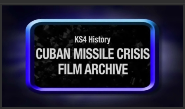 KS4 History for Pupils – Cuban Missile Crisis – Film Archive
