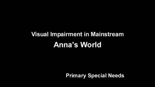Visual Impairment in Mainstream – Anna's World