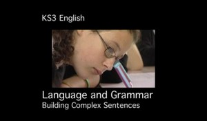 KS3 English – Language and Grammar – Building Complex Sentences