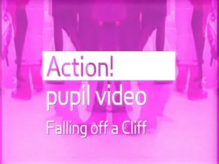 Action! Pupil Video – Falling Off a Cliff