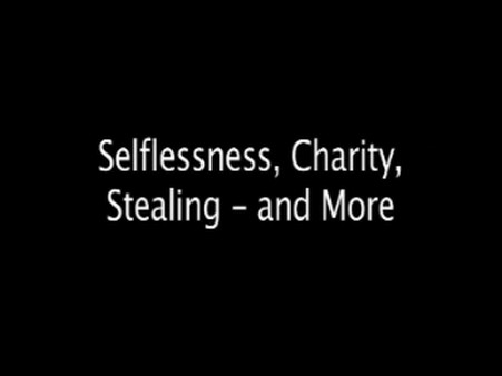 Selflessness, Charity, Stealing – and More