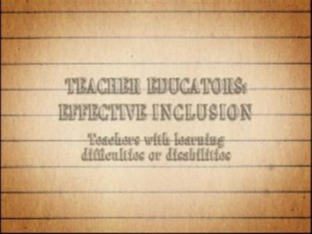 Effective Inclusion – Teachers with Learning Difficulties or Disabilities