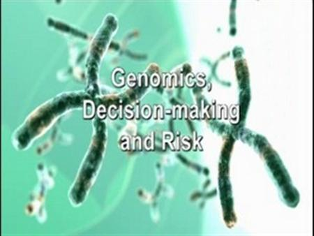 Genomics, Society and Health – Genomics, decision-making and risk