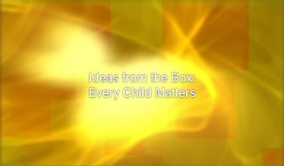 Ideas from the Box: Every Child Matters