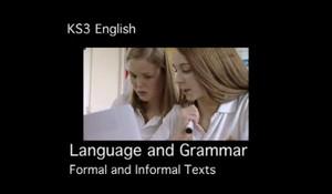 KS3 English – Language and Grammar – Formal and Informal Texts
