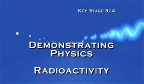 KS3/4 Science – Demonstrating Physics: Radioactivity