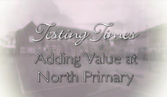 Managing SATs – Primary – Testing Times: Adding Value at North Primary