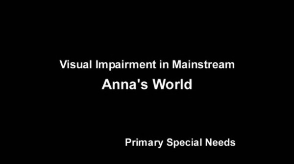 Visual Impairment in Mainstream – Anna's World