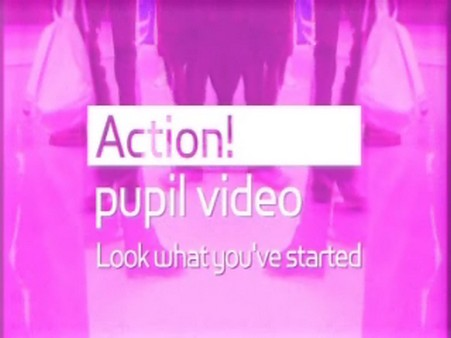 Action! Pupil Video – Look What You've Started