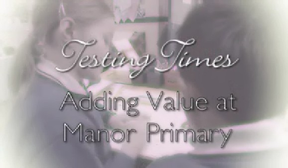 Managing SATs – Primary – Testing Times: Adding Value at Manor Primary