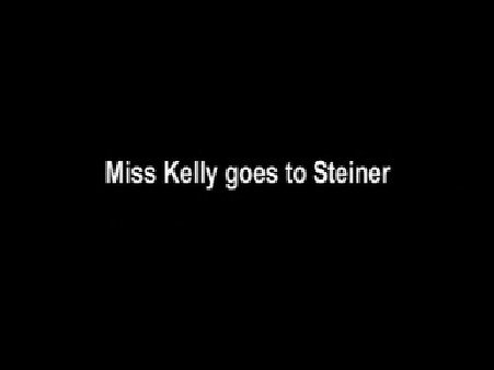 Miss Kelly Goes To Steiner