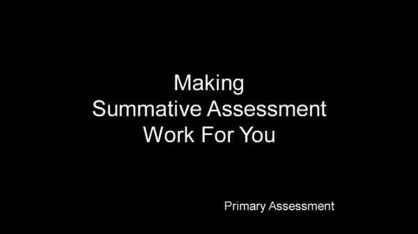 Primary Assessment – Making Summative Assessment Work for You