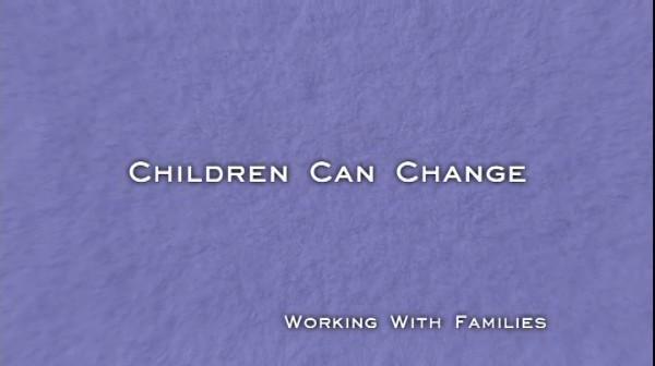 Working with Families – Children Can Change